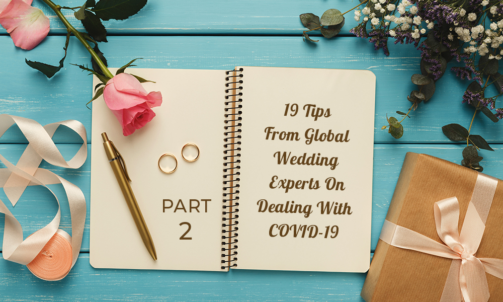 19 Tips From Global Wedding Experts On Dealing With COVID-19! (Part 2)